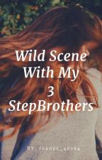 Wild Scene With My 3 StepBrother's by AteJmyang