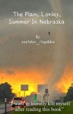 The Plain, Lonely, Summer in Nebraska. by yeetoboi_itsgabbie