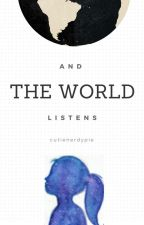 And the World Listens by cutienerdypie
