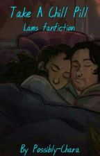 {Take A Chill Pill} Lams fanfiction by Possibly-Chara
