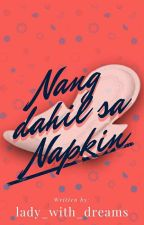Nang dahil sa napkin (On-going) by lady_with_dreams