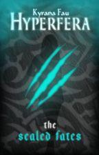 Hyperfera : The Sealed Fates by kyranafau