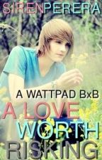 ~A Love Worth Risking~ {A BoyxBoy Teen-Fiction/Romance} by XxSPMxX