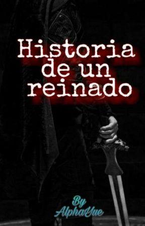 Historia de un reinado by AlphaYue