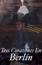 Tres Corazones En Berlín (Gay +18) [Terminada] by _sdaza