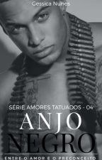 Anjo Negro- Entre O Amor E O Preconceito-  Série Amores Tatuados Livro 4 by gessica121
