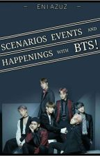 SCENARIOS EVENTS AND HAPPENINGS WITH BTS! by Eniazuz