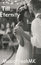 Till Eternity by MusicFreakMK