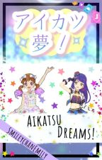 Aikatsu Dreams! by SmileychanEmily