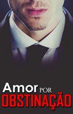 Amor por Obstinação (NA AMAZON) #12 by dreamworkgirl