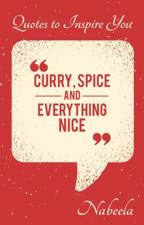 Curry, Spice and Everything Nice - Quotes to Inspire You by Nablai