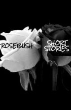 Rosebush and Other Short Stories by WeirdMaddie
