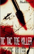The Tic-Tac-Toe Killer by BlackRose54
