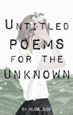Untitled Poems for The Unknown by blank_poop