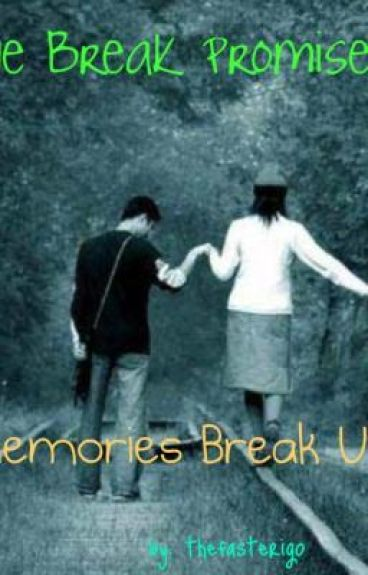 We Break Promises, Memories Break Us