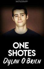 One Shots.                                                    - Dylan O'Brien - by ImStilesRapp