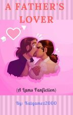 A Father's Lover (A Lams AU) by katismusicaltrash