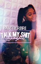 talk my shit. by bartierbri