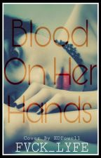 Blood on her Hands (girlxgirl) [Wattys2018] by fvck_lyfe