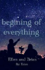 Beginning Of Everything by Eden_Cecssent