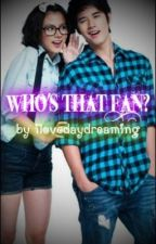 Who's That Fan? (One Shot Story) by ilovedaydreaming