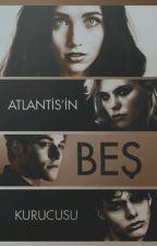 Atlantis'in Beş Kurucusu (Düzenleniyor) by whysoserious46