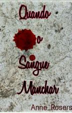 Quando o Sangue  Manchar by Anne_Rosers