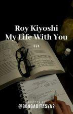 Roy Kiyoshi [My life with you] by BungaDitasya2