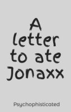 A letter to ate Jonaxx by Psychophisticated