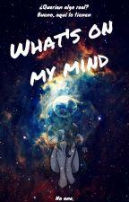 What's On My Mind by sleepwalker09