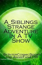 A Siblings Strange Adventure In A Tv Show by InterCosmicBooks