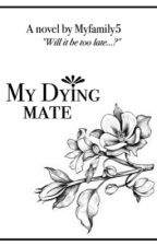 My dying mate by myfamily5