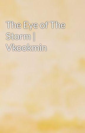 The Eye of The Storm | Vkookmin by VanNguyen606