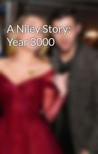 A Niley Story: Year 3000 by Niley4Ever101