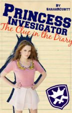Princess Investigator - The Clue in the Diary (Book 1)  by SarahRCubitt13