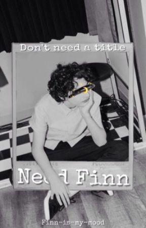 Don't Need A Title, Need Finn by finn-is-my-mood