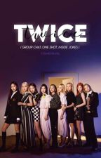 Twice Group Chat//Oneshots// by ItsMeSharl