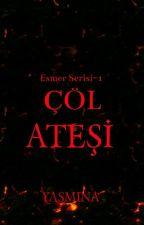 ESMER SERİSİ I- ÇÖL ATEŞİ by yas_mi_na