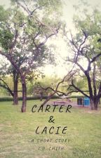 Carter & Lacie : A Short Story -- Completed by lightthecandle