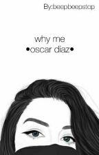 Why Me •oscar diaz•  by beepbeepstop