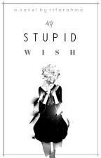 My Stupid Wish by Rifarahma