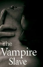 The Vampire's Slave by ChinaDoll_22