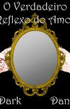 O Verdadeiro Reflexo Do Amor by Dan-Neo