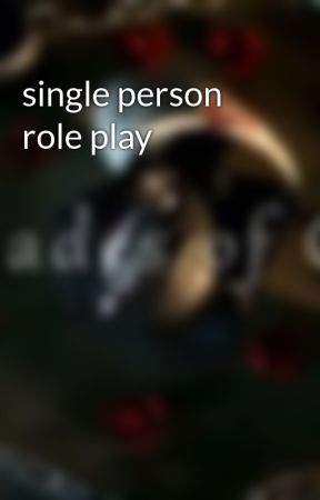 single person role play by author-chan02