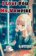 I LOVE YOU MR.VAMPIRE-AWOOO by MYSTERIOUS___V