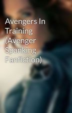 Avengers In Training (Avenger Spanking Fanfiction) by fluffbull123