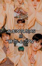 AVENTURAS!! BTS & T/N by DANYX_ARMY