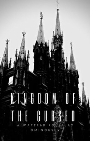 Kingdom of The Cursed (A Selection Roleplay) by Ominously