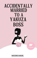Accidentally Married to Yakuza Boss (Book 1) by dreamlymaeromero