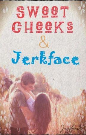 Sweet Cheeks & Jerkface - Sweet Cheeks & Jerkface (REUPLOADED) - Wattpad